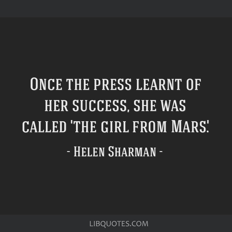 Once the press learnt of her success, she was called 'the girl from Mars'.
