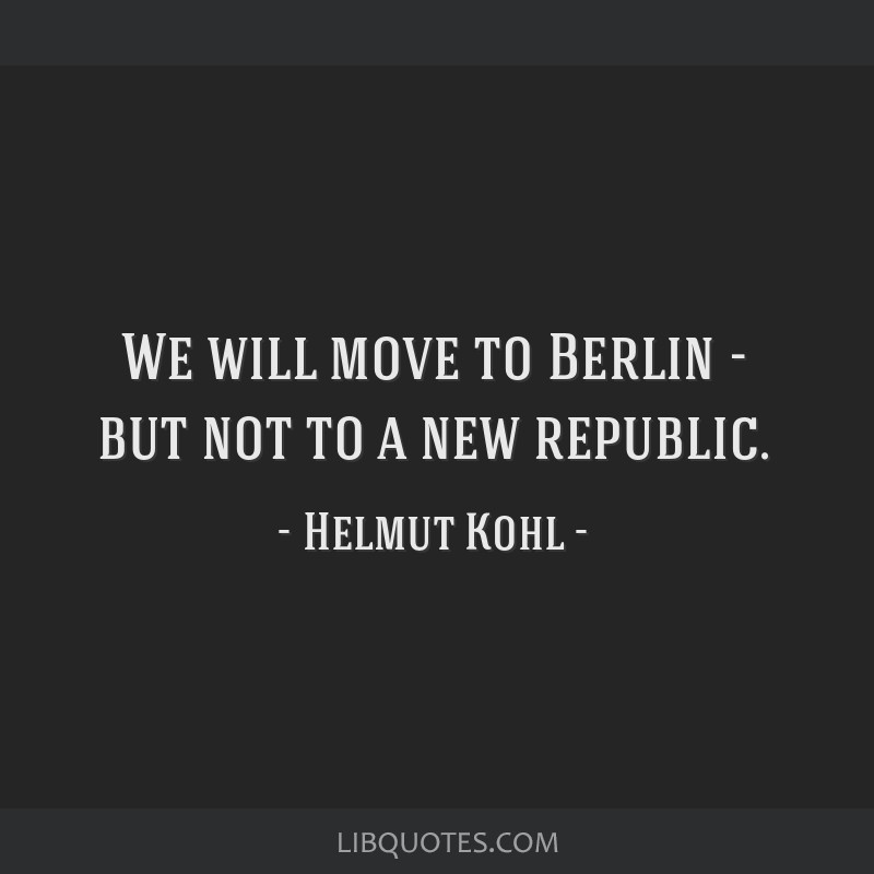 We will move to Berlin - but not to a new republic.