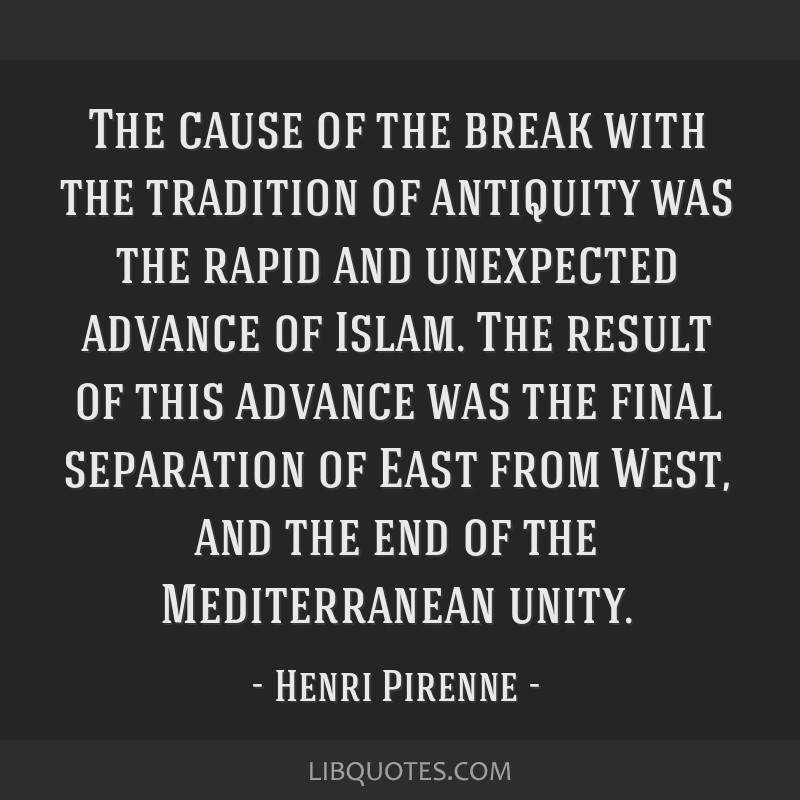 The cause of the break with the tradition of antiquity was the rapid and unexpected advance of Islam. The result of this advance was the final...