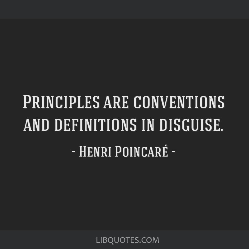 Principles are conventions and definitions in disguise.