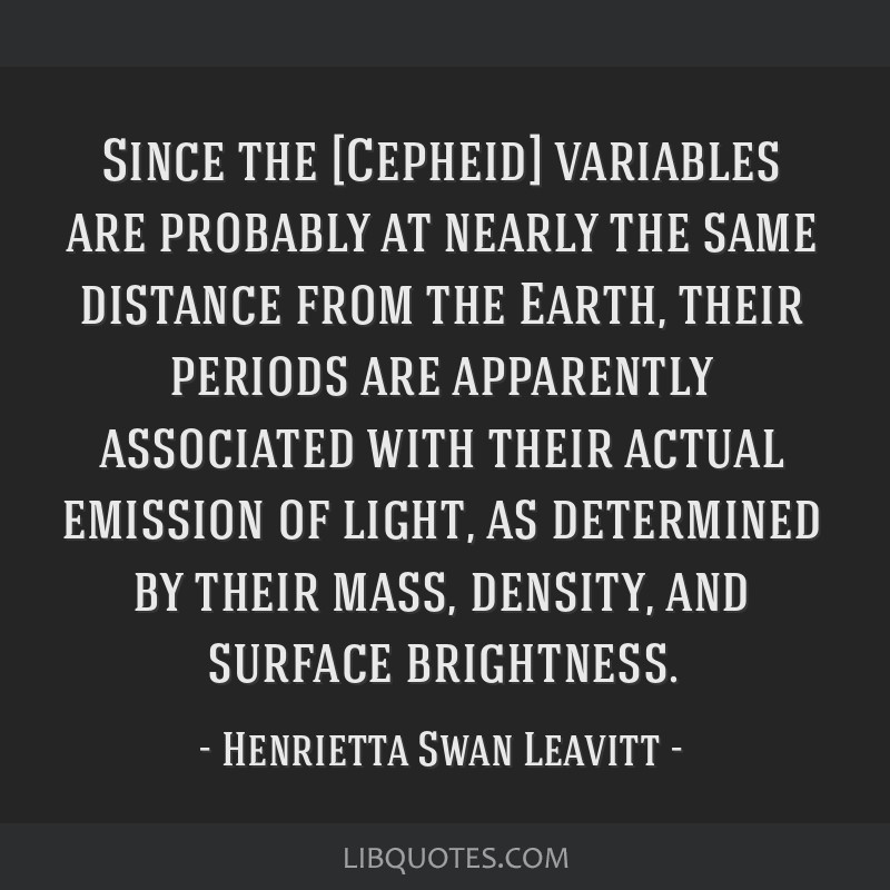 Since the [Cepheid] variables are probably at nearly the same distance from the Earth, their periods are apparently associated with their actual...