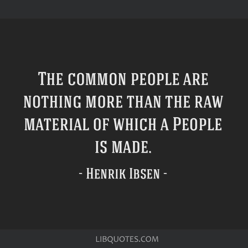 The common people are nothing more than the raw material of which a People is made.