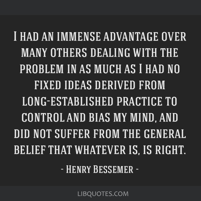 I had an immense advantage over many others dealing with the problem in as much as I had no fixed ideas derived from long-established practice to...