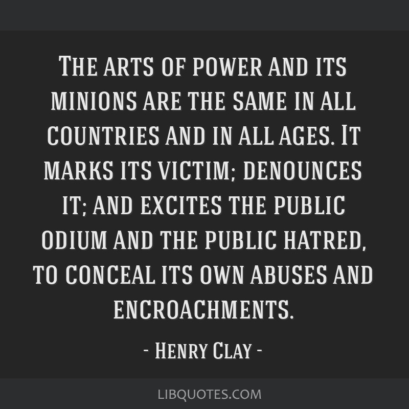The arts of power and its minions are the same in all countries and in all ages. It marks its victim; denounces it; and excites the public odium and...