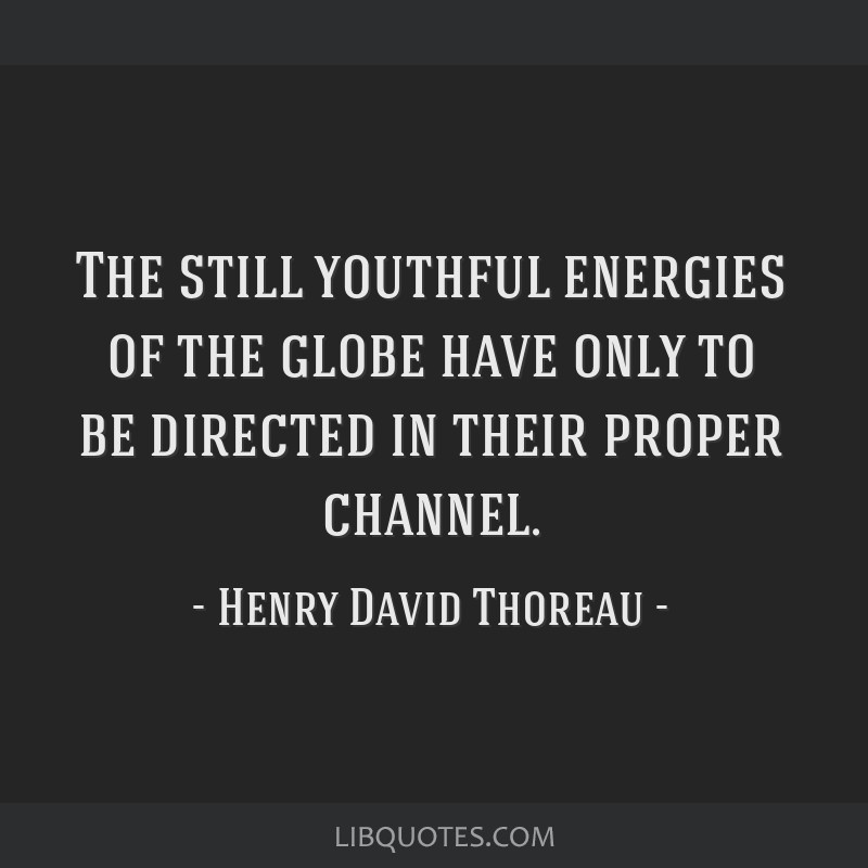 The still youthful energies of the globe have only to be directed in their proper channel.