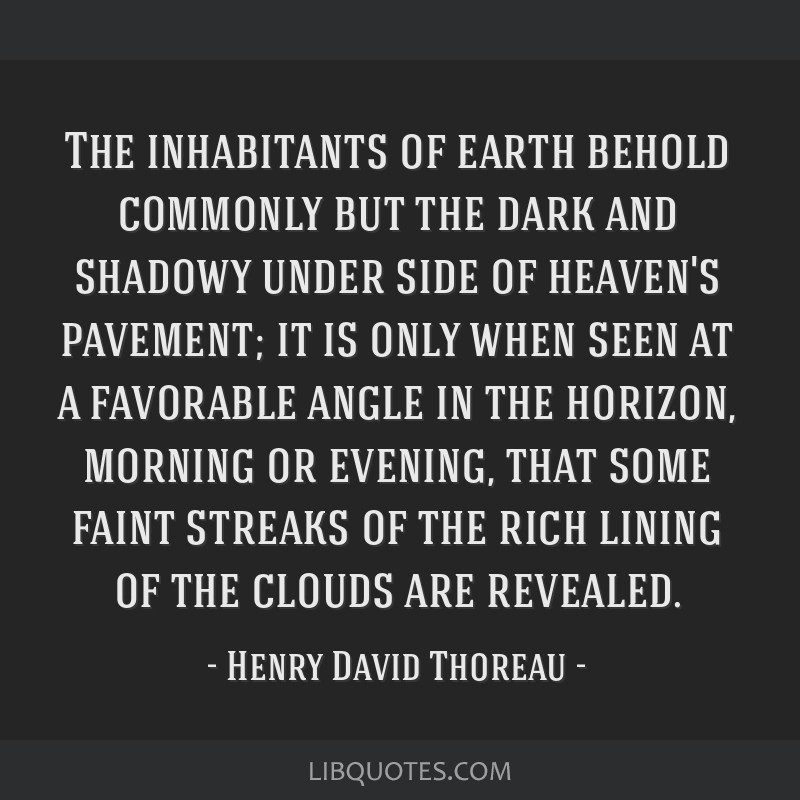 The inhabitants of earth behold commonly but the dark and shadowy under side of heaven's pavement; it is only when seen at a favorable angle in the...