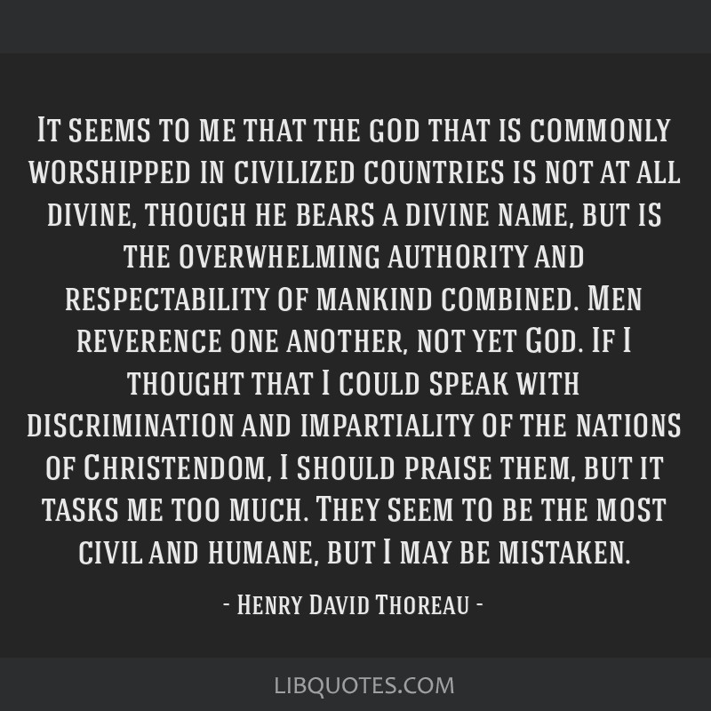 It seems to me that the god that is commonly worshipped in civilized countries is not at all divine, though he bears a divine name, but is the...