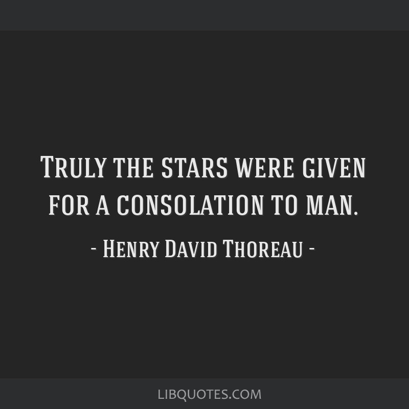 Truly the stars were given for a consolation to man.