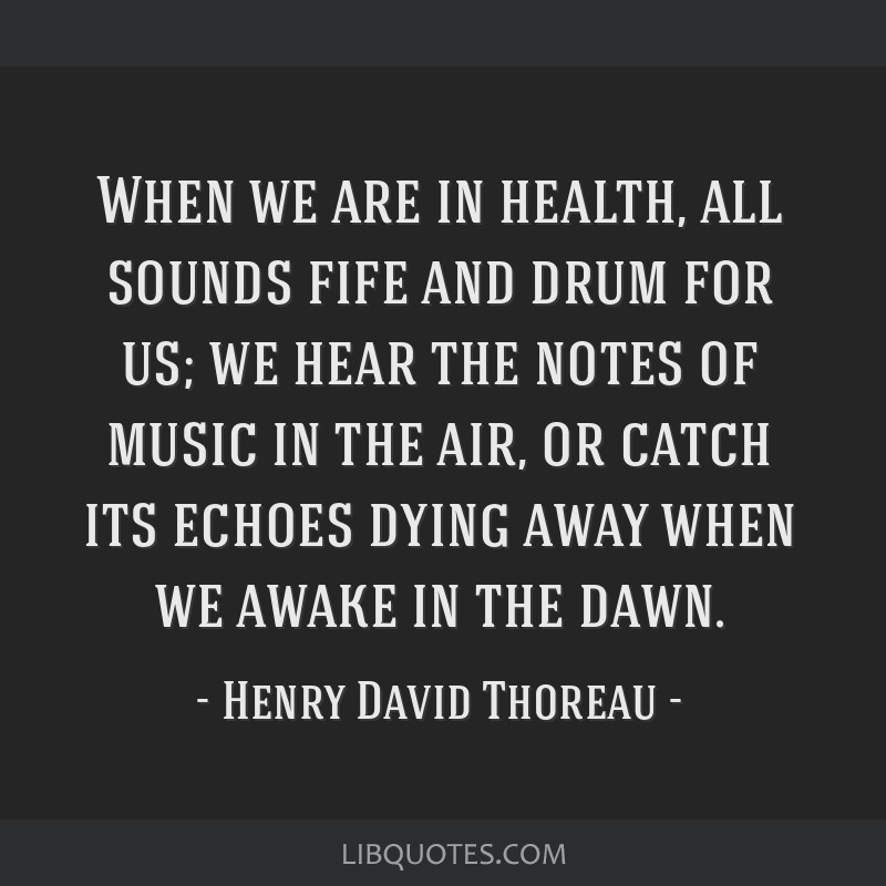 When we are in health, all sounds fife and drum for us; we hear the notes of music in the air, or catch its echoes dying away when we awake in the...