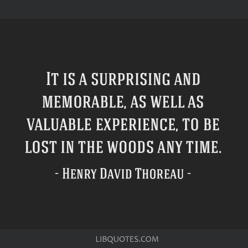 It is a surprising and memorable, as well as valuable experience, to be lost in the woods any time.
