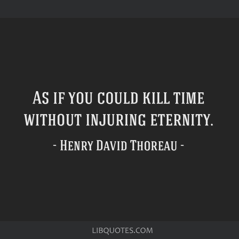 As if you could kill time without injuring eternity.