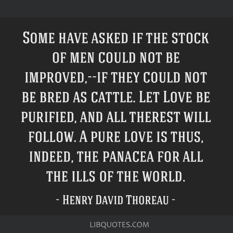 Some have asked if the stock of men could not be improved,--if they could not be bred as cattle. Let Love be purified, and all therest will follow. A ...