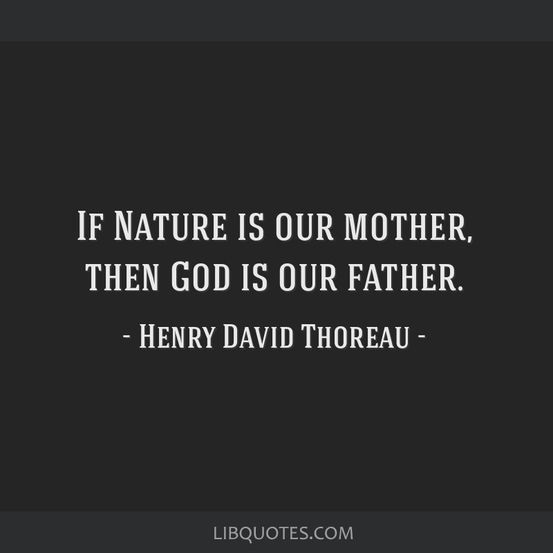 If Nature is our mother, then God is our father.