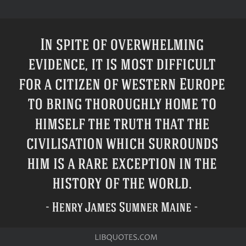 In spite of overwhelming evidence, it is most difficult for a citizen of western Europe to bring thoroughly home to himself the truth that the...