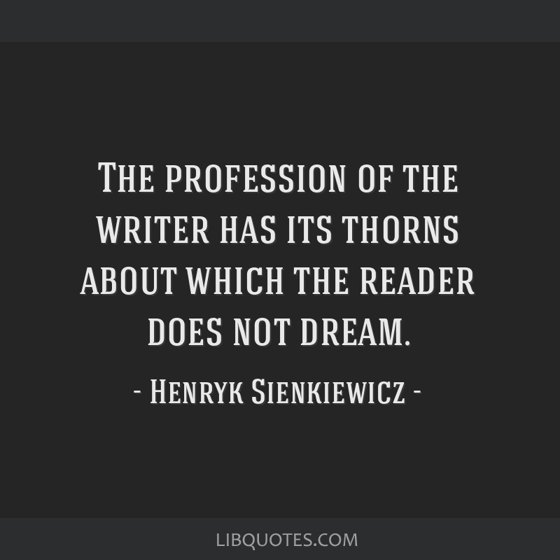 The profession of the writer has its thorns about which the reader does not dream.