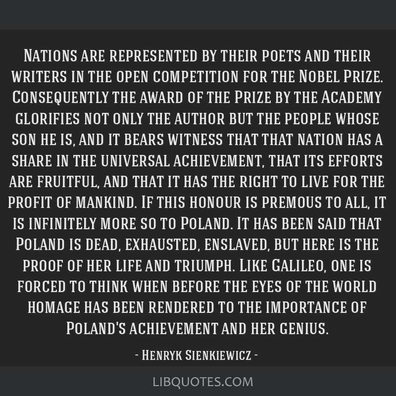 Nations are represented by their poets and their writers in the open competition for the Nobel Prize. Consequently the award of the Prize by the...