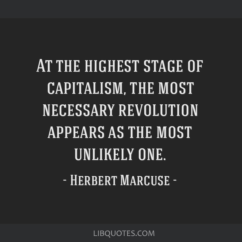 At the highest stage of capitalism, the most necessary revolution appears as the most unlikely one.