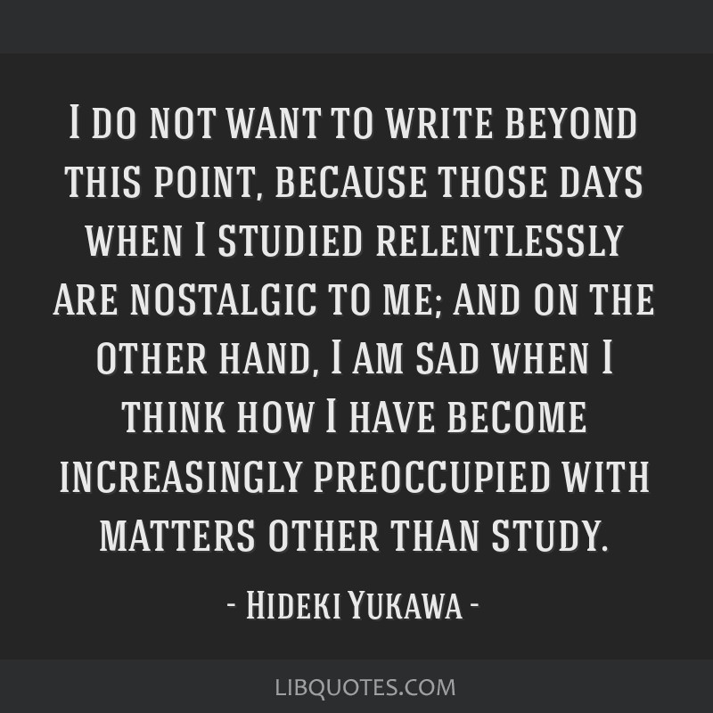 I do not want to write beyond this point, because those days when I studied relentlessly are nostalgic to me; and on the other hand, I am sad when I...