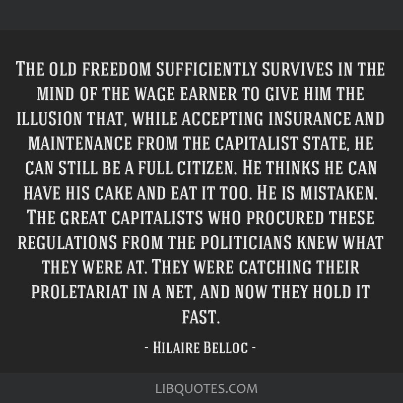 The old freedom sufficiently survives in the mind of the wage earner to give him the illusion that, while accepting insurance and maintenance from...
