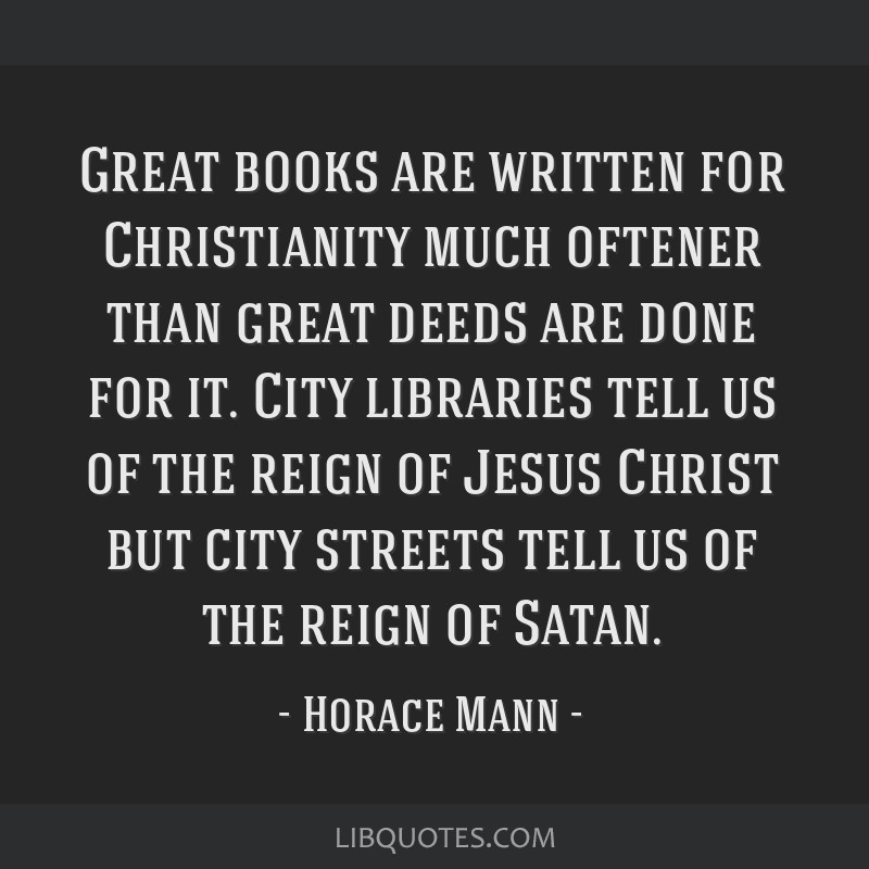 Great books are written for Christianity much oftener than great deeds are done for it. City libraries tell us of the reign of Jesus Christ but city...