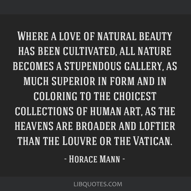Where a love of natural beauty has been cultivated, all nature becomes a stupendous gallery, as much superior in form and in coloring to the choicest ...