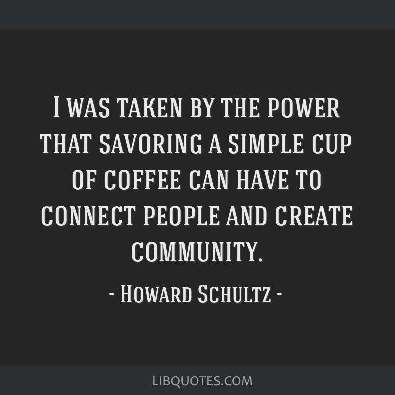 I was taken by the power that savoring a simple cup of coffee can have to connect people and create community.