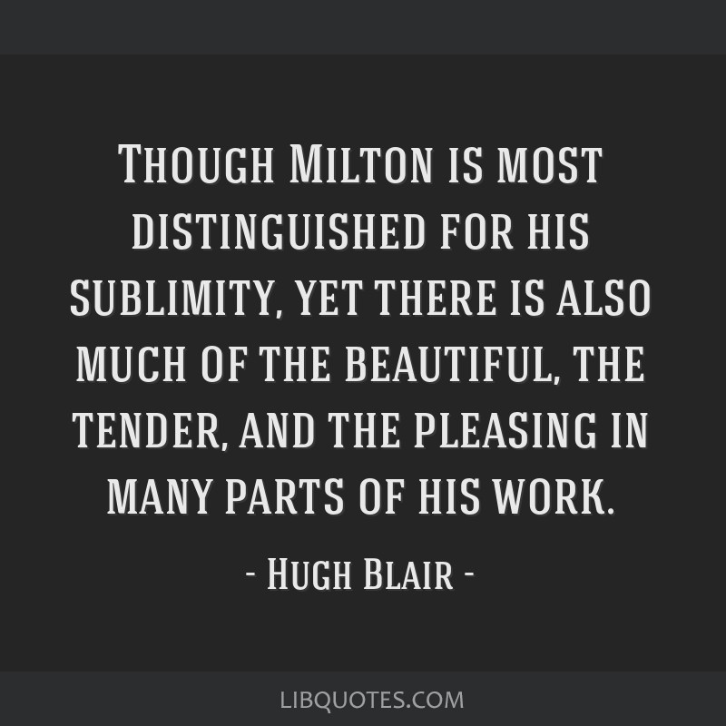 Though Milton is most distinguished for his sublimity, yet there is also much of the beautiful, the tender, and the pleasing in many parts of his...