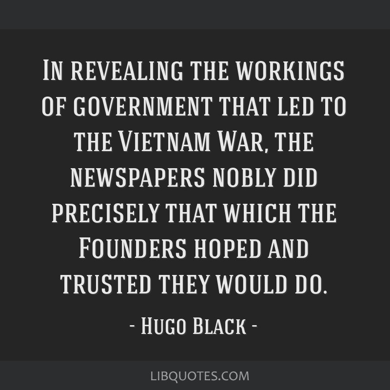 In revealing the workings of government that led to the Vietnam War, the newspapers nobly did precisely that which the Founders hoped and trusted...