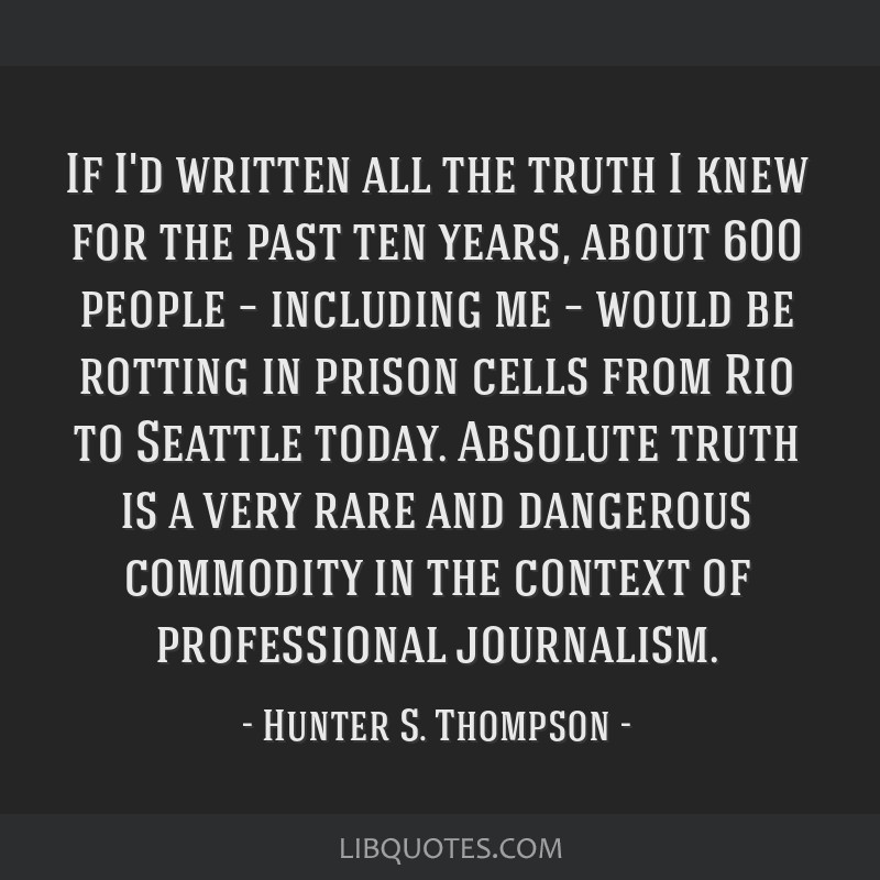 If I'd written all the truth I knew for the past ten years, about 600 people – including me – would be rotting in prison cells from Rio to...