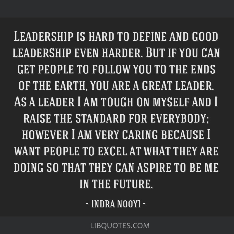 Leadership is hard to define and good leadership even harder. But if you can get people to follow you to the ends of the earth, you are a great...
