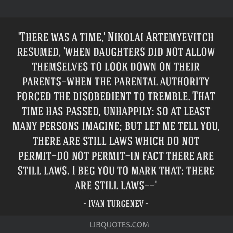 'There was a time,' Nikolai Artemyevitch resumed, 'when daughters did not allow themselves to look down on their parents—when the parental...