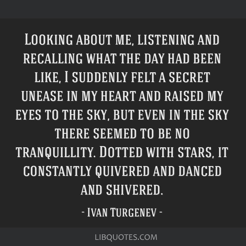 Looking about me, listening and recalling what the day had been like, I suddenly felt a secret unease in my heart and raised my eyes to the sky, but...