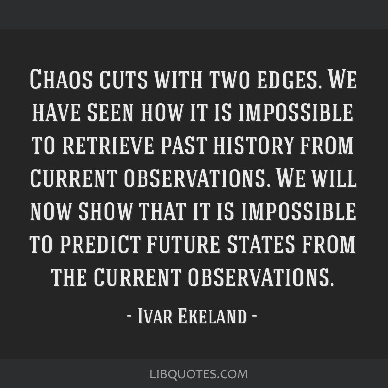 Chaos cuts with two edges. We have seen how it is impossible to retrieve past history from current observations. We will now show that it is...