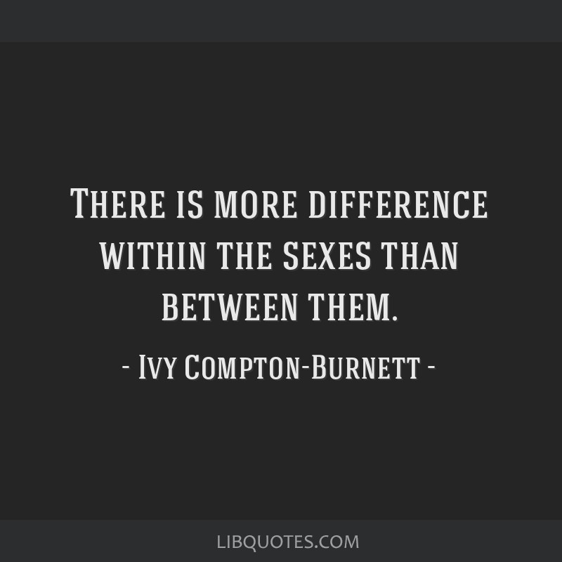 There is more difference within the sexes than between them.