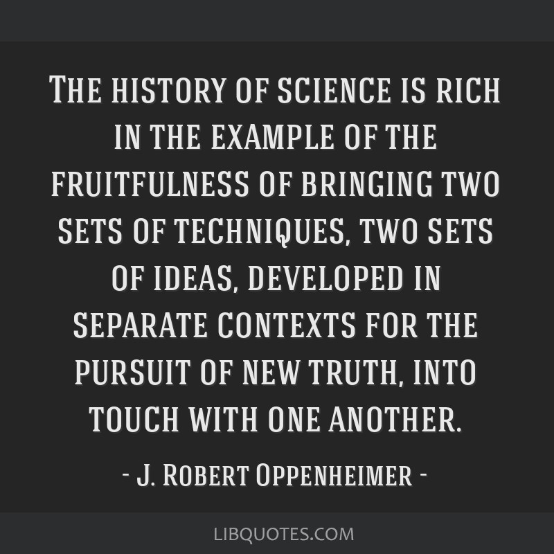 The history of science is rich in the example of the fruitfulness of bringing two sets of techniques, two sets of ideas, developed in separate...