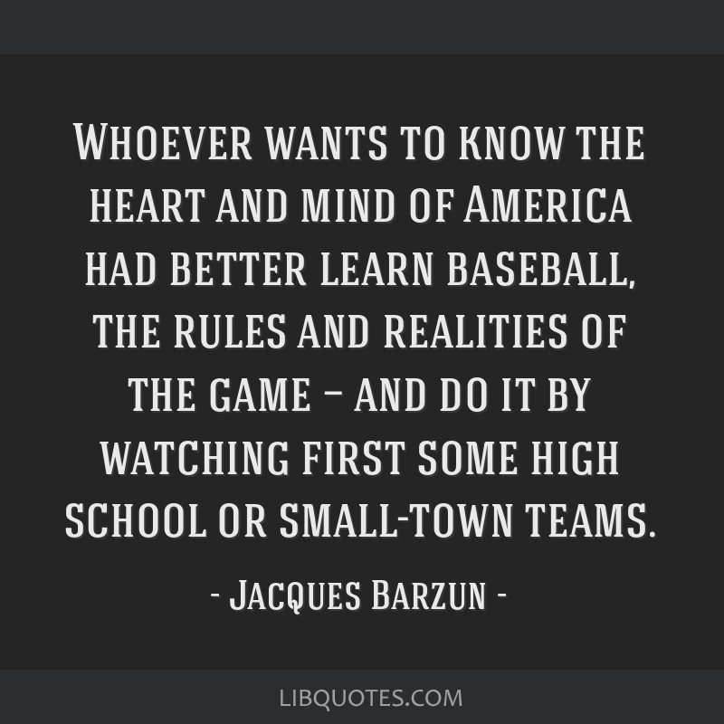 Whoever wants to know the heart and mind of America had better learn baseball, the rules and realities of the game — and do it by watching first...
