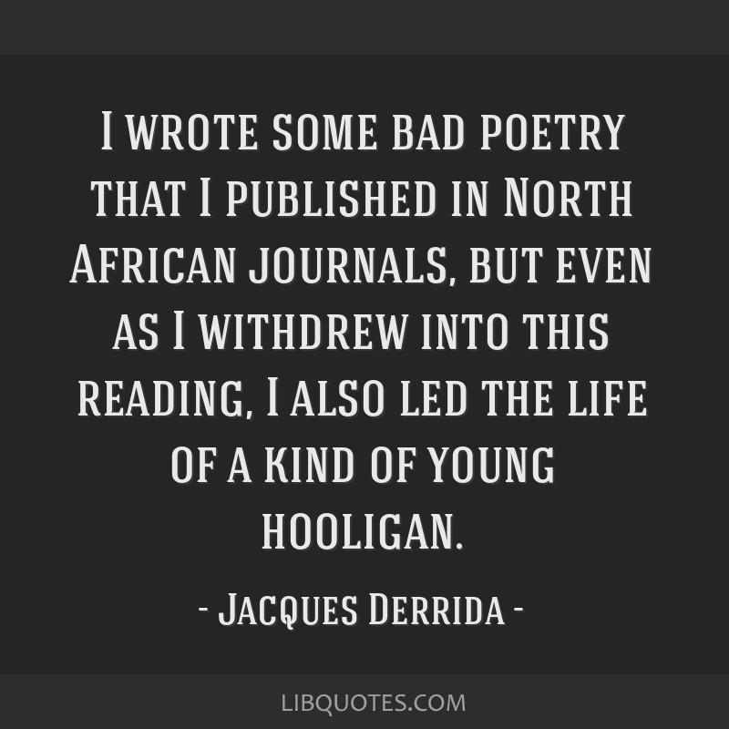 I wrote some bad poetry that I published in North African journals, but even as I withdrew into this reading, I also led the life of a kind of young...
