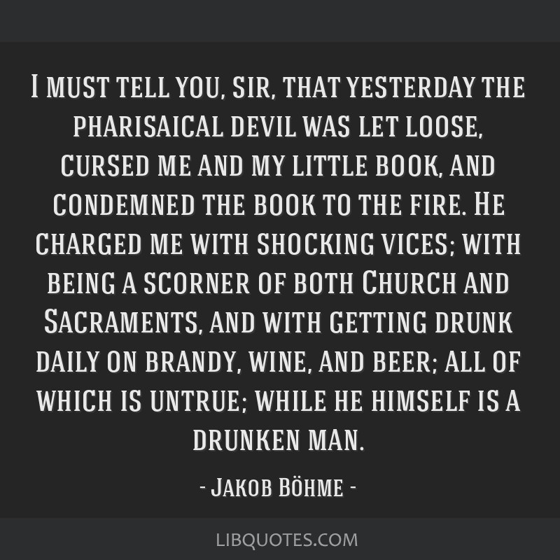 I must tell you, sir, that yesterday the pharisaical devil was let loose, cursed me and my little book, and condemned the book to the fire. He...