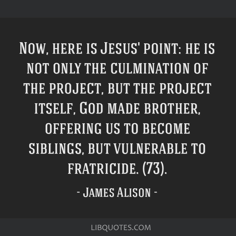 Now, here is Jesus' point: he is not only the culmination of the project, but the project itself, God made brother, offering us to become siblings,...
