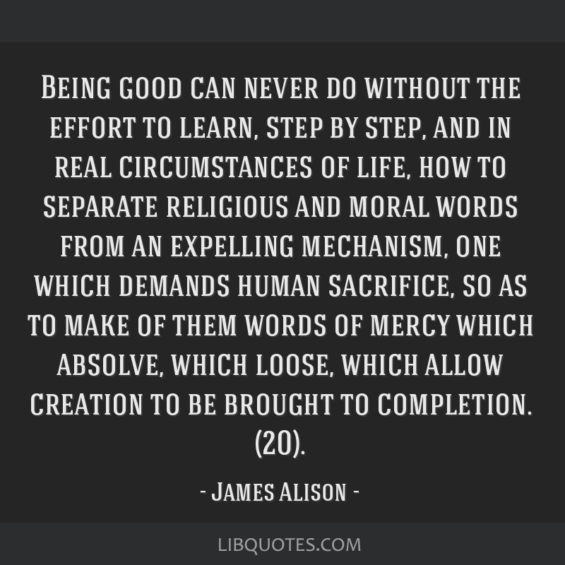 Being good can never do without the effort to learn, step by step, and in real circumstances of life, how to separate religious and moral words from...