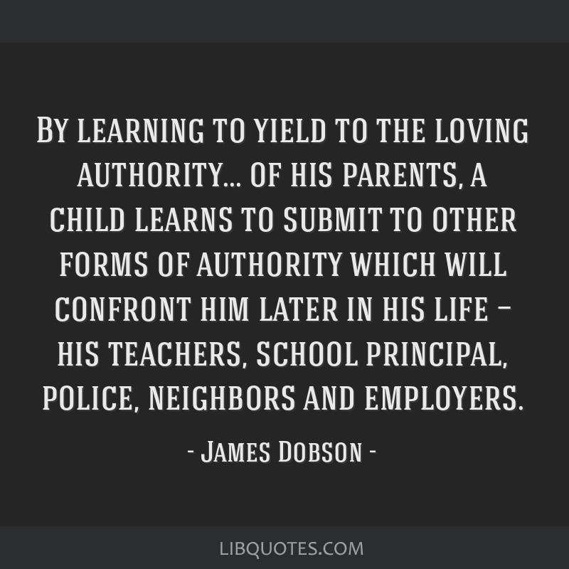 By learning to yield to the loving authority... of his parents, a child learns to submit to other forms of authority which will confront him later in ...