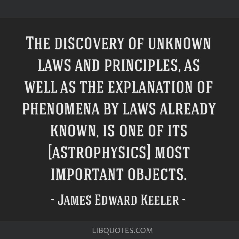 The discovery of unknown laws and principles, as well as the explanation of phenomena by laws already known, is one of its [astrophysics] most...