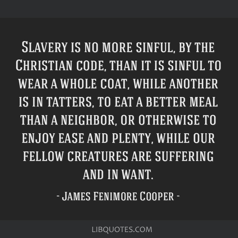 Slavery is no more sinful, by the Christian code, than it is sinful to wear a whole coat, while another is in tatters, to eat a better meal than a...
