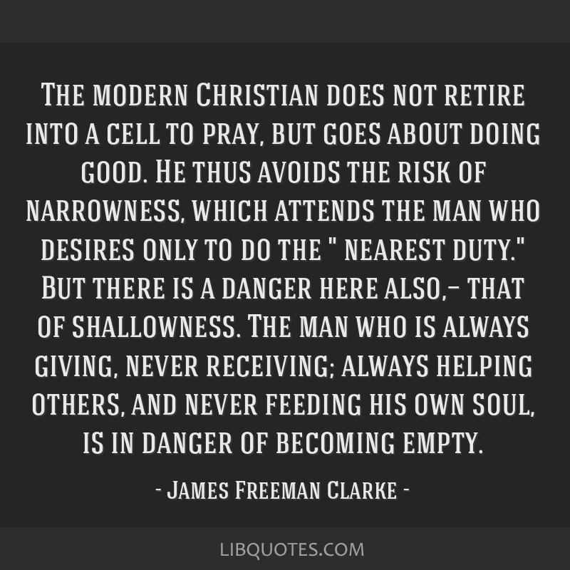 The modern Christian does not retire into a cell to pray, but goes about doing good. He thus avoids the risk of narrowness, which attends the man who ...