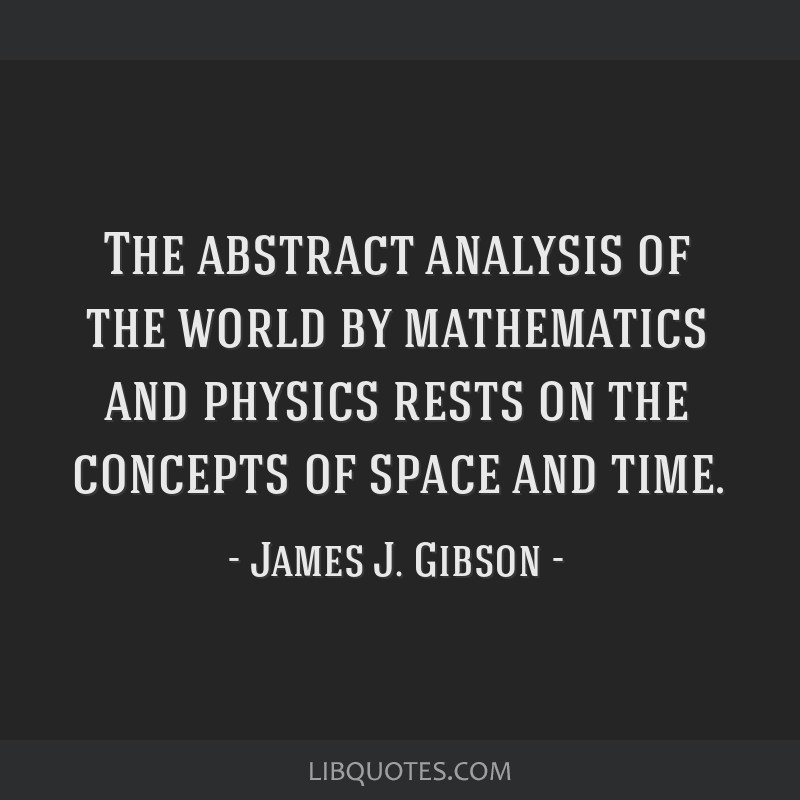 The abstract analysis of the world by mathematics and physics rests on the concepts of space and time.