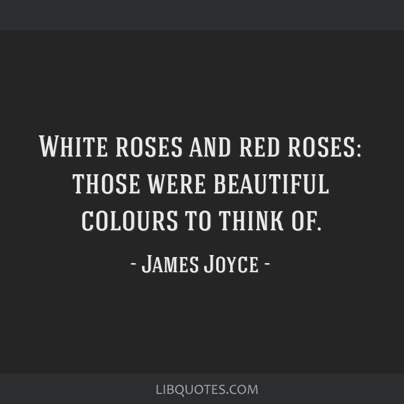 White roses and red roses: those were beautiful colours to think of.