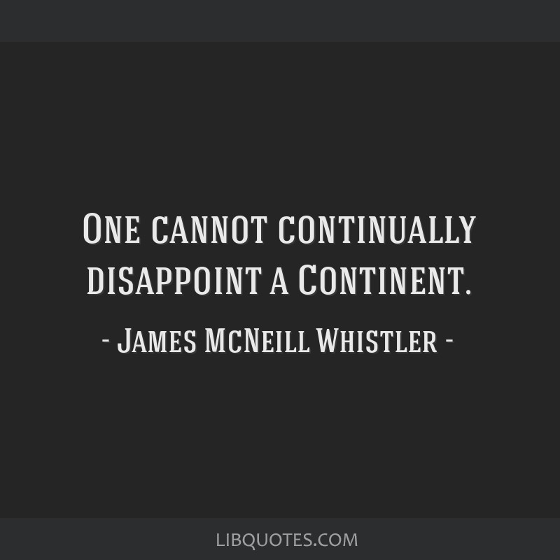 One cannot continually disappoint a Continent.