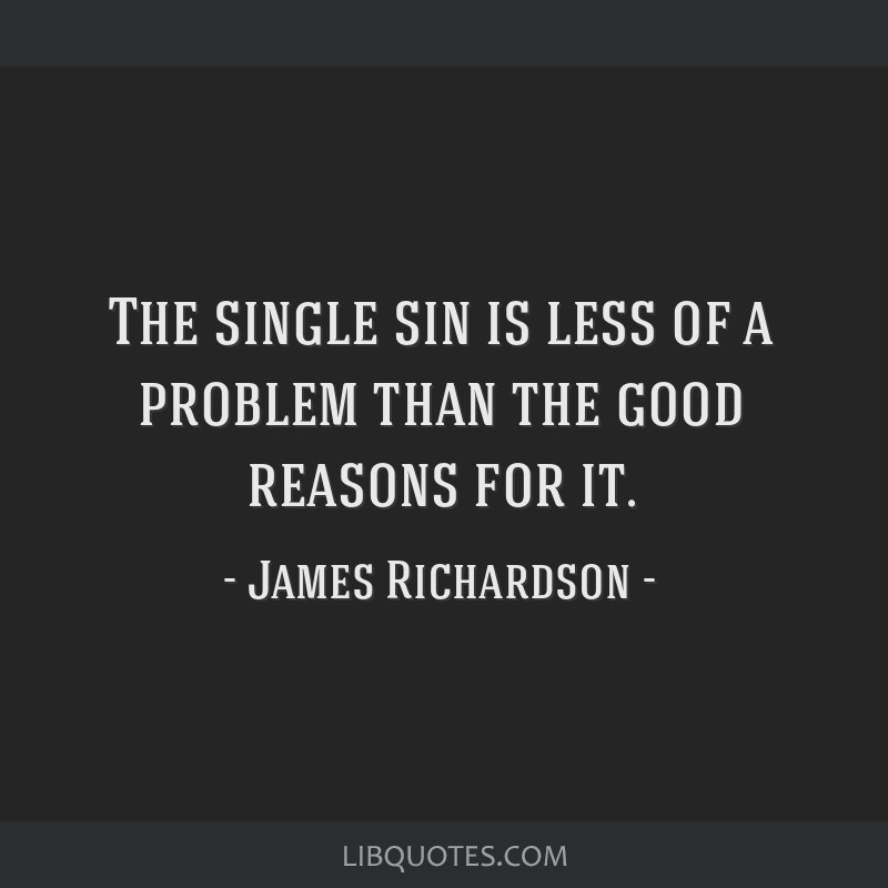 The single sin is less of a problem than the good reasons for it.