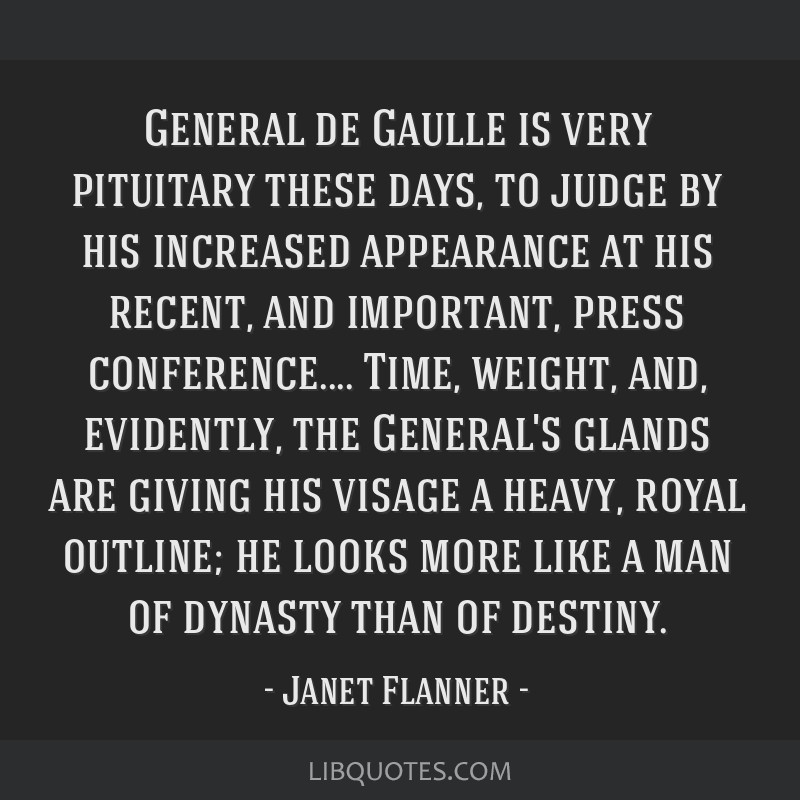 General de Gaulle is very pituitary these days, to judge by his increased appearance at his recent, and important, press conference.... Time, weight, ...