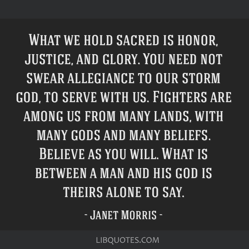 What we hold sacred is honor, justice, and glory. You need not swear allegiance to our storm god, to serve with us. Fighters are among us from many...